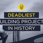 Deadliest Building Projects Header
